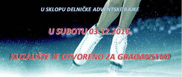 U SKLOPU DELNIČKE ADVENTSKE BAJKE, U SUBOTU, 03.12.2016. KLIZALIŠTE JE OTVORENO ZA GRAĐANSTVO!